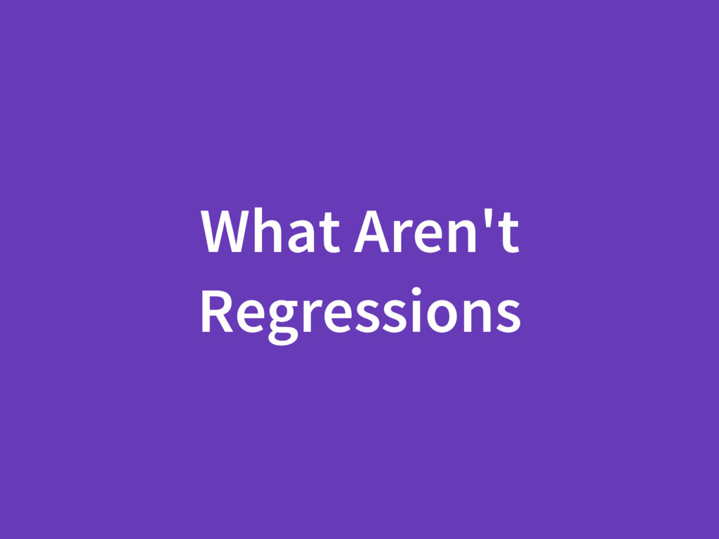 What Aren't Regressions