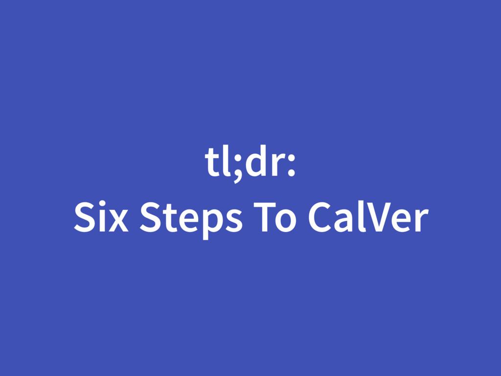tl;dr: Six Steps To CalVer