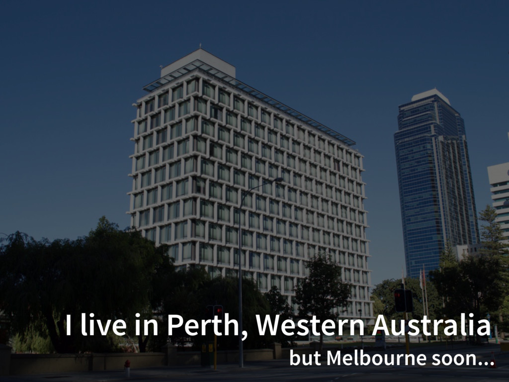 I live in Perth, Western Australia but Melbourn...