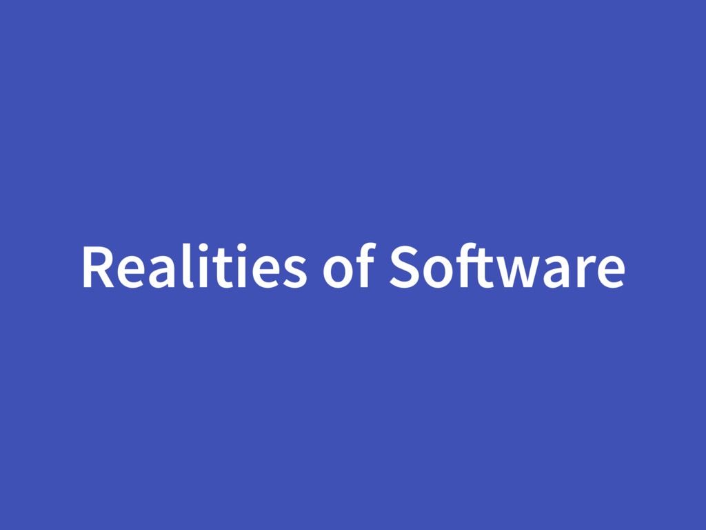 Realities of Software
