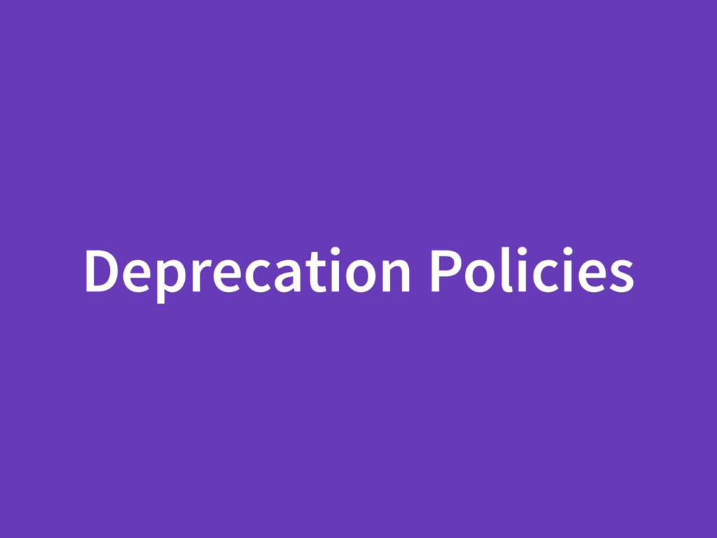 Deprecation Policies
