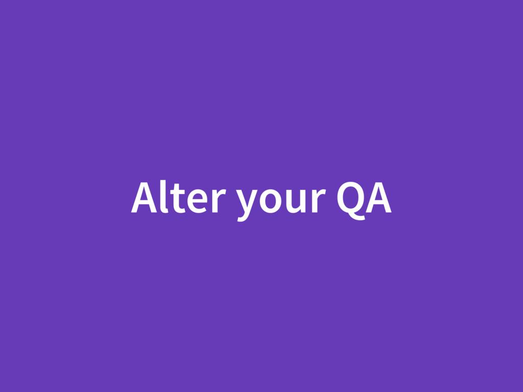 Alter your QA