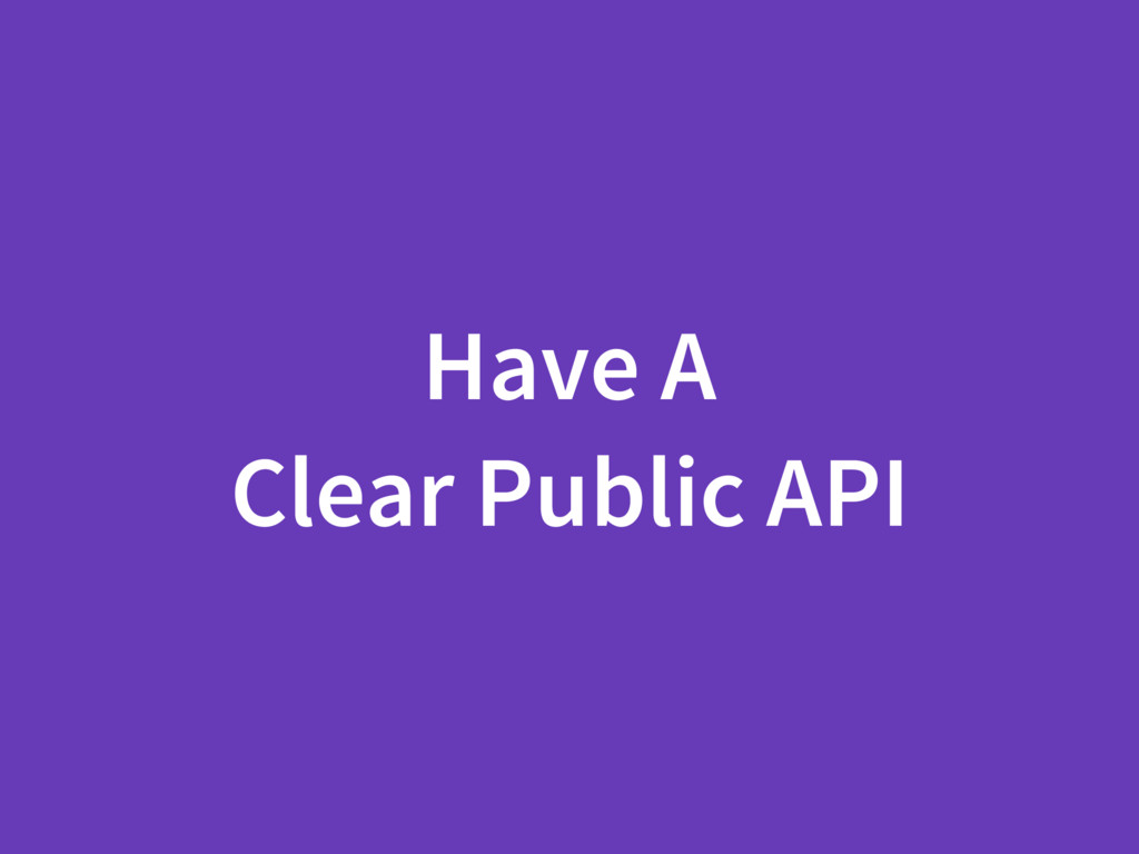Have A Clear Public API