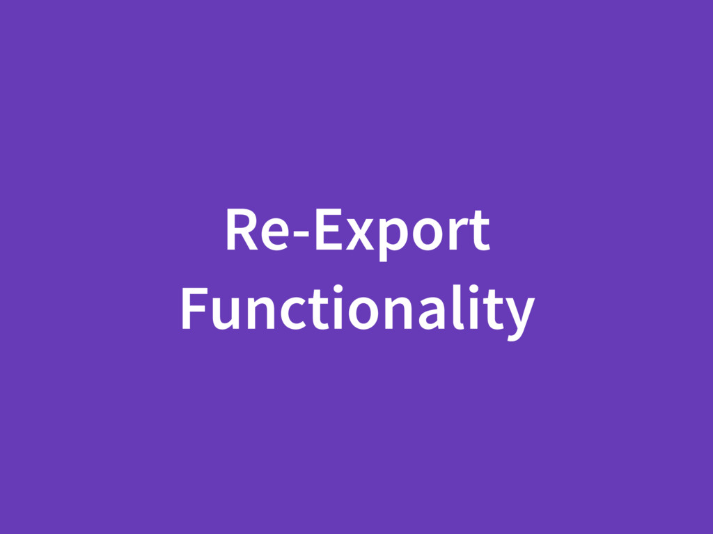 Re-Export Functionality