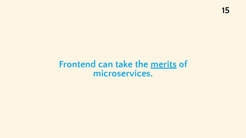 Frontend can take the merits of microservices. ...