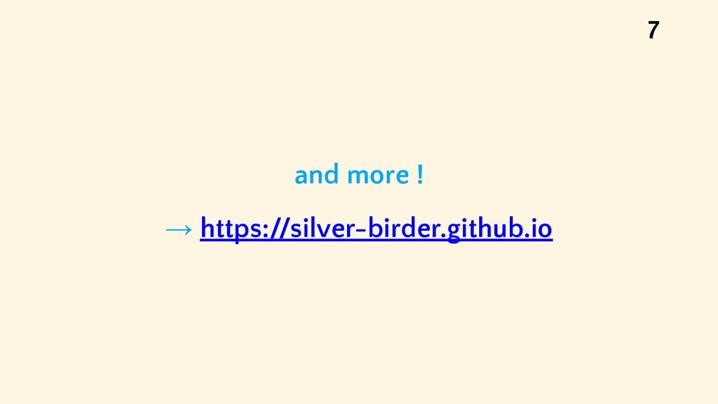and more ! → https://silver-birder.github.io 7