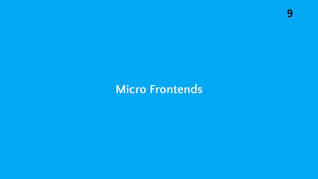 Micro Frontends 9