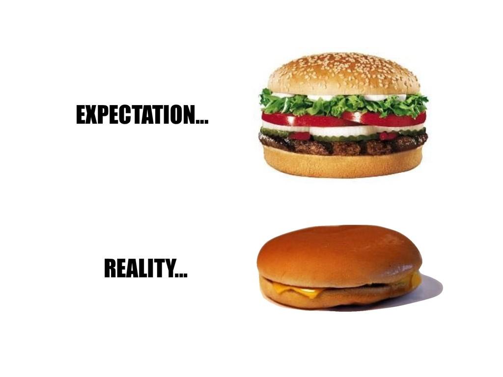 EXPECTATION... REALITY...