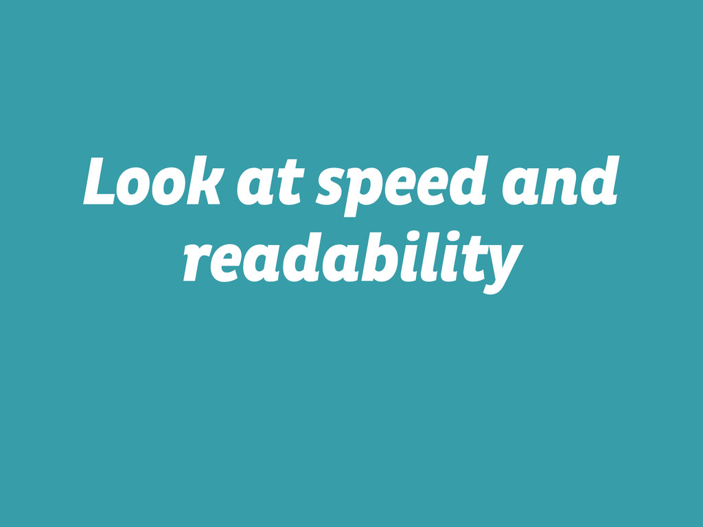 Look at speed and readability