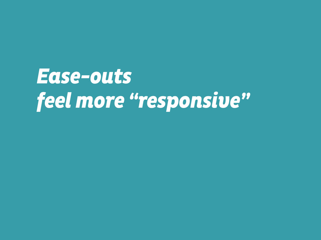"""Ease-outs  feel more """"responsive"""""""