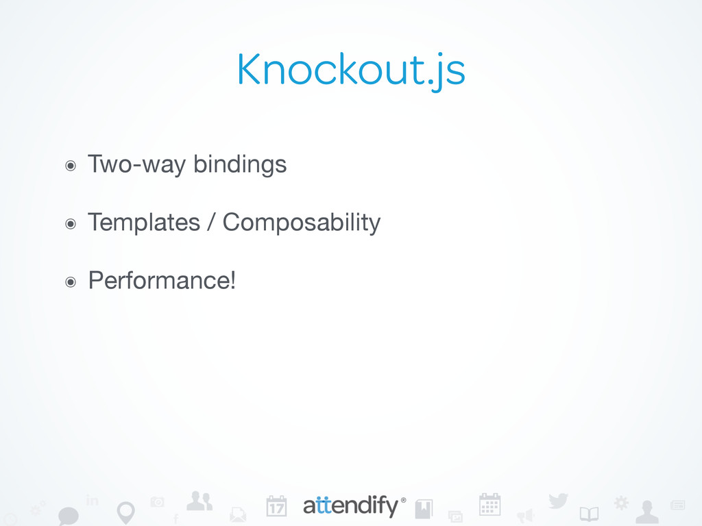 Knockout.js ๏ Two-way bindings  ๏ Templates / C...