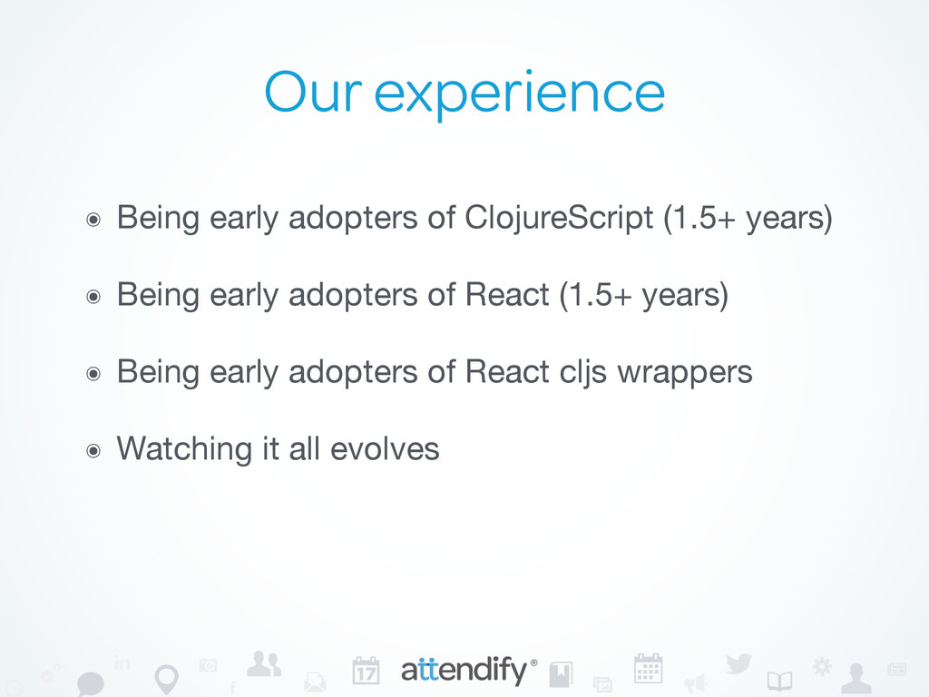 Our experience ๏ Being early adopters of Clojur...