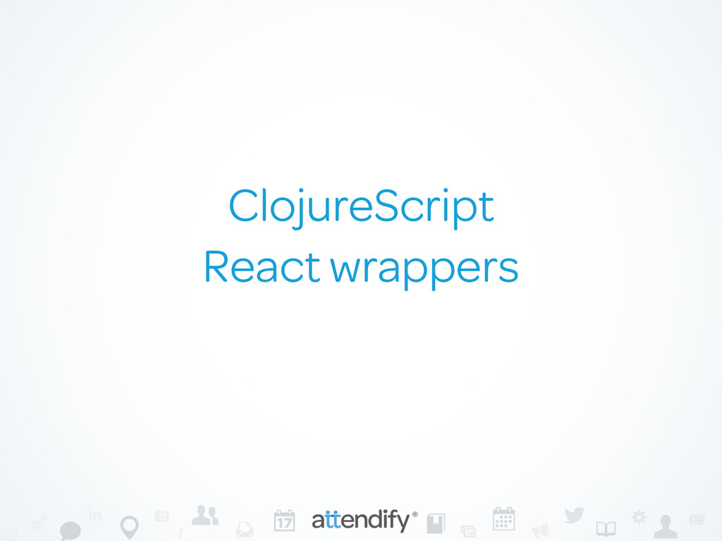 ClojureScript React wrappers