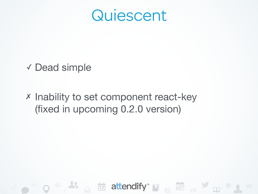 Quiescent ✓ Dead simple ✗ Inability to set comp...