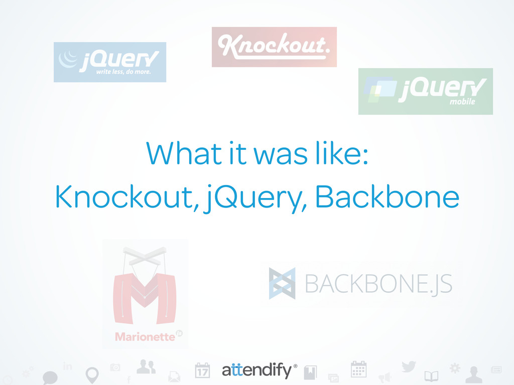 What it was like: Knockout, jQuery, Backbone