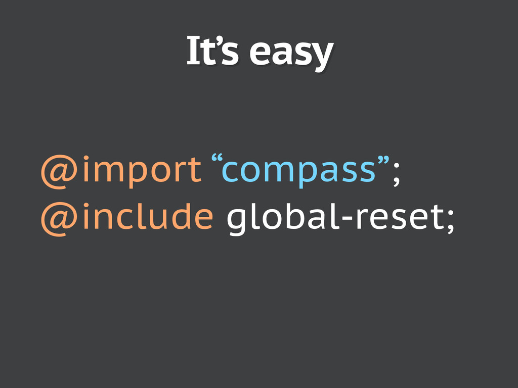 "It's easy @import ""compass""; @include global-re..."