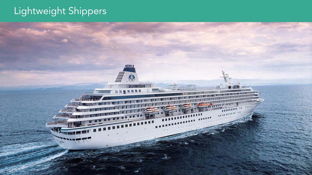 Lightweight Shippers