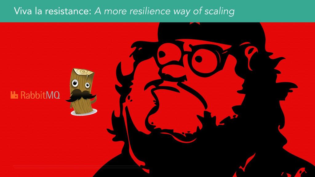 Viva la resistance: A more resilience way of sc...