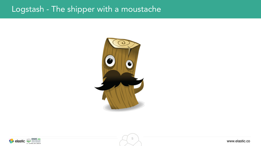 www.elastic.co 5 Logstash - The shipper with a ...