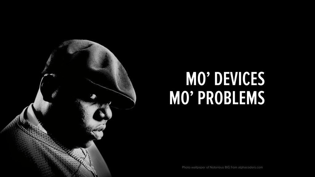 MO' DEVICES MO' PROBLEMS Photo wallpaper of No...
