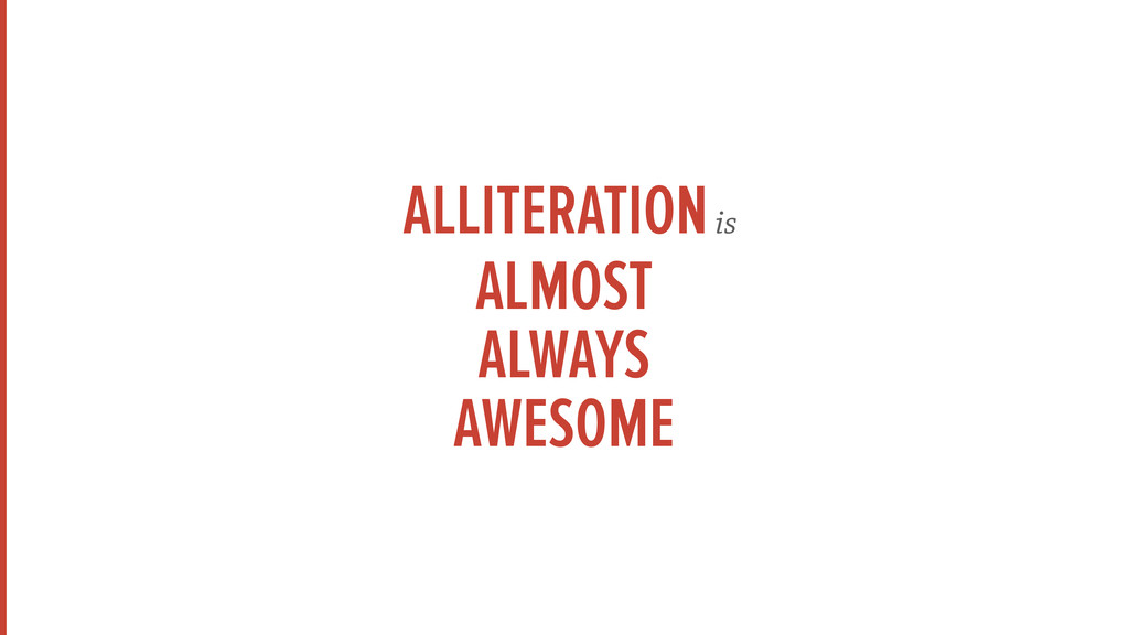 ALLITERATION is  ALMOST ALWAYS AWESOME