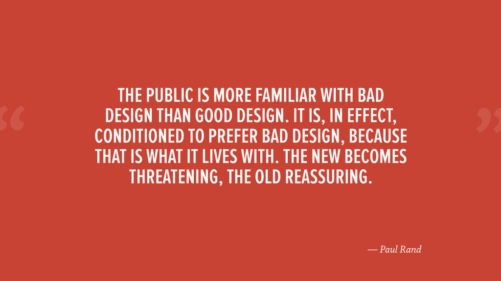 """"""" — Paul Rand THE PUBLIC IS MORE FAMILIAR WITH ..."""