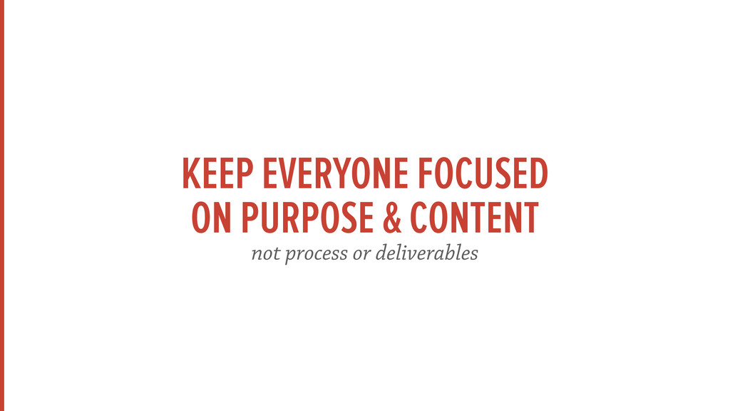 KEEP EVERYONE FOCUSED ON PURPOSE & CONTENT not...