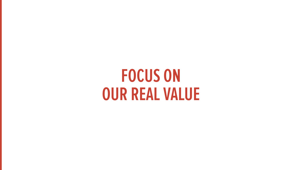 FOCUS ON OUR REAL VALUE