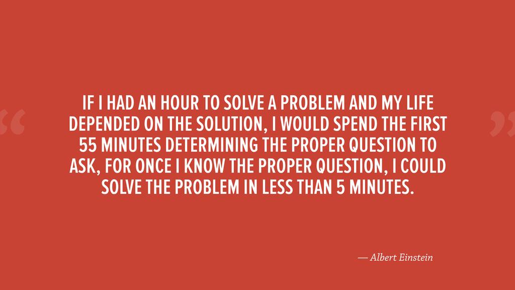""" — Albert Einstein IF I HAD AN HOUR TO SOLVE A..."