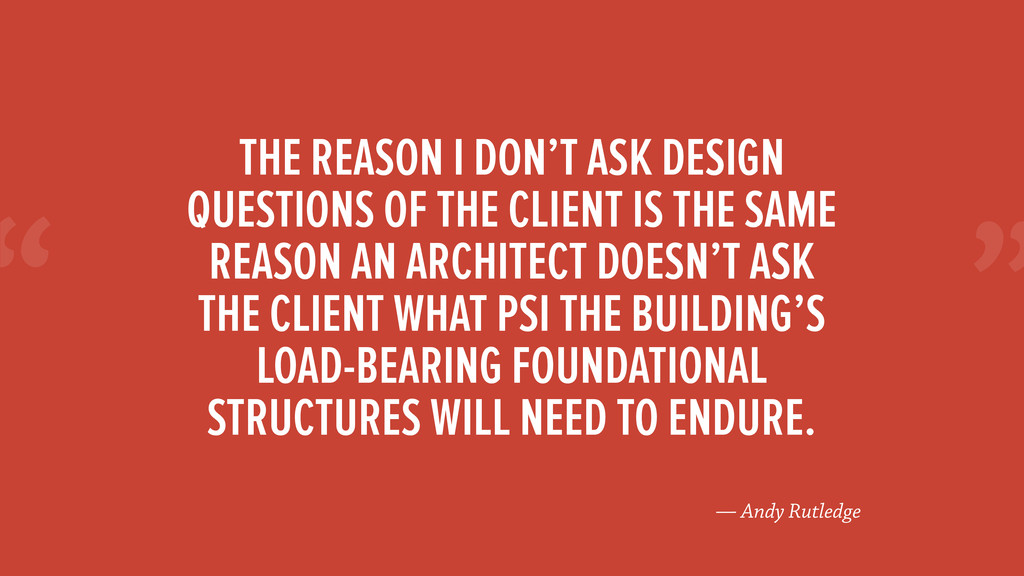 """"""" — Andy Rutledge THE REASON I DON'T ASK DESIGN..."""