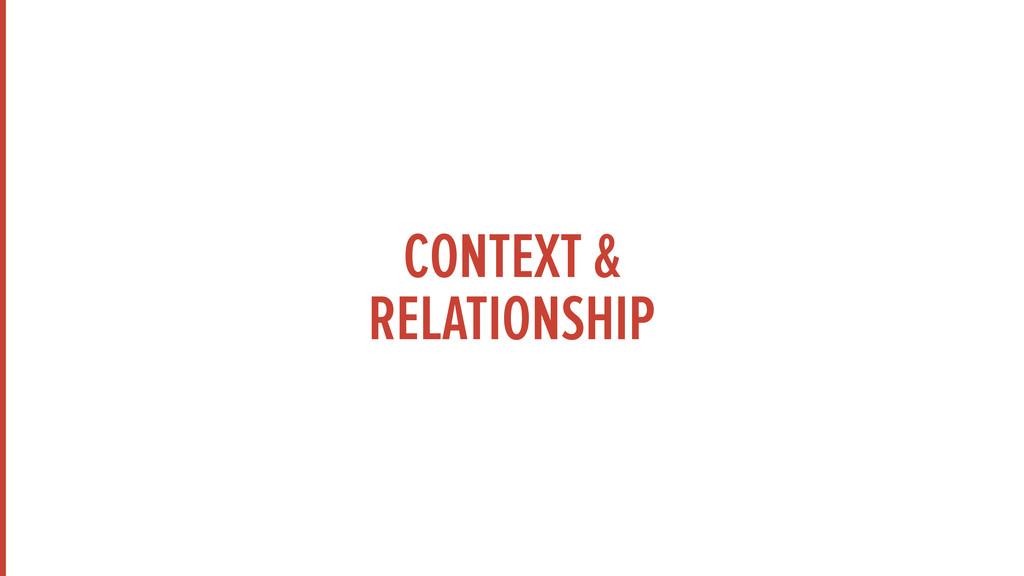 CONTEXT & RELATIONSHIP