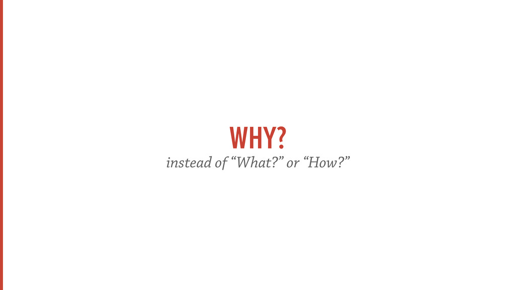 """WHY? instead of """"What?"""" or """"How?"""""""