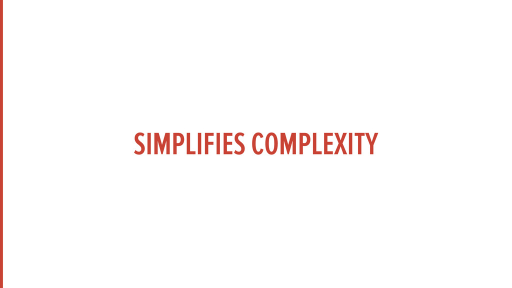 SIMPLIFIES COMPLEXITY