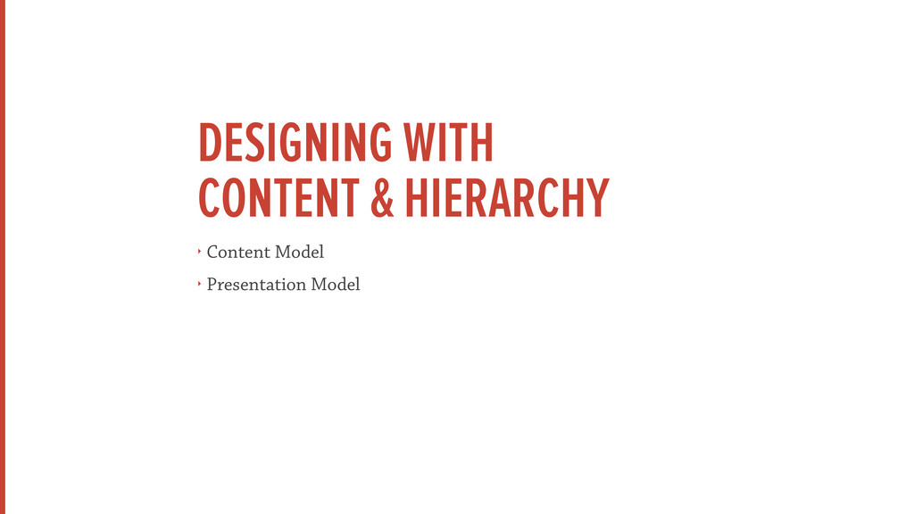 DESIGNING WITH  CONTENT & HIERARCHY ‣ Content ...