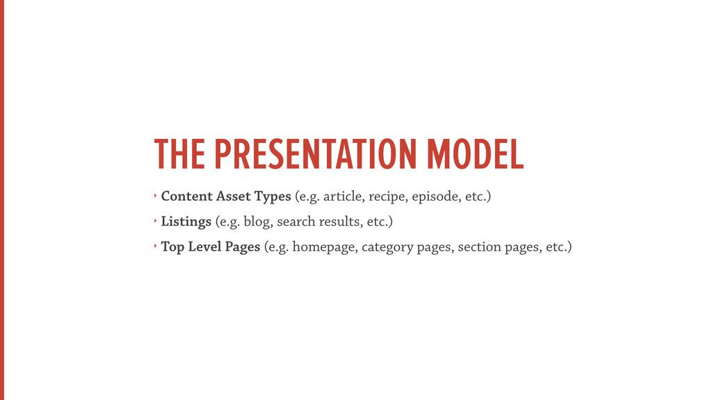 THE PRESENTATION MODEL ‣ Content Asset Types (e...