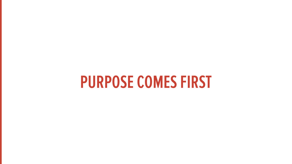 PURPOSE COMES FIRST