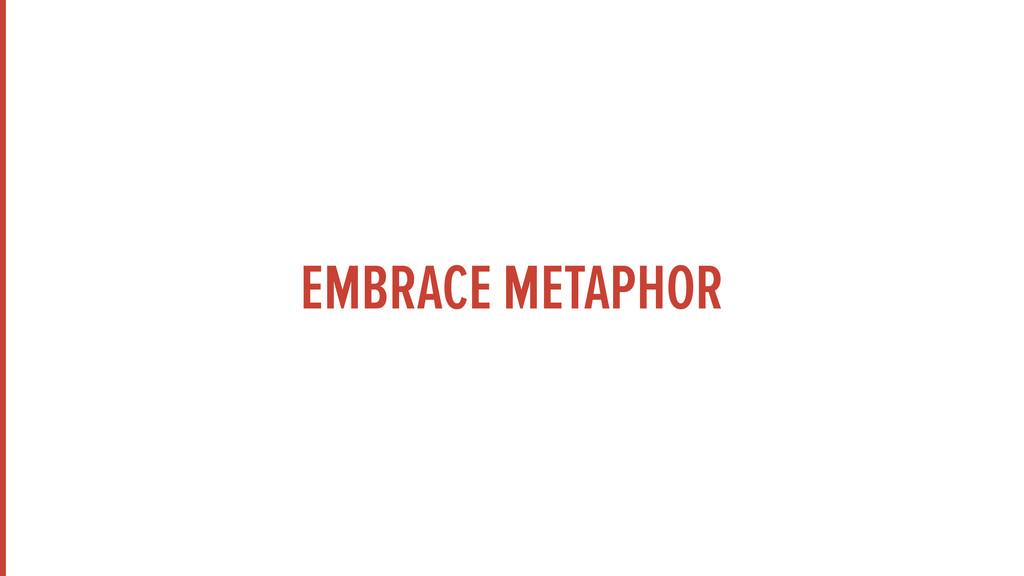 EMBRACE METAPHOR