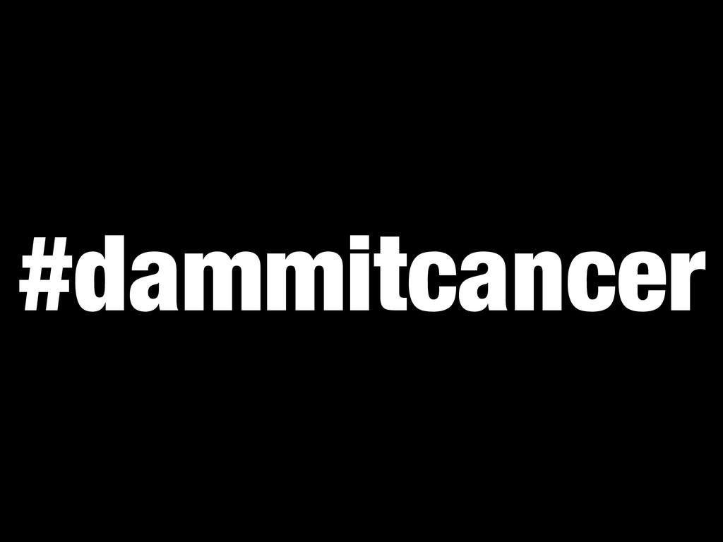 #dammitcancer
