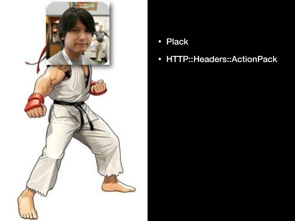 • Plack • HTTP::Headers::ActionPack