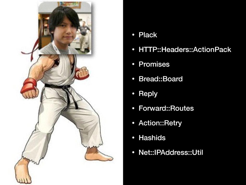 • Plack • HTTP::Headers::ActionPack • Promises ...