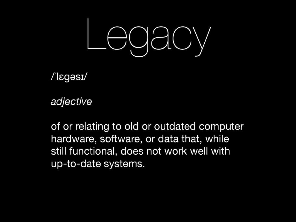 Legacy /ˈlɛɡəsɪ/  ! adjective ! of or relating ...