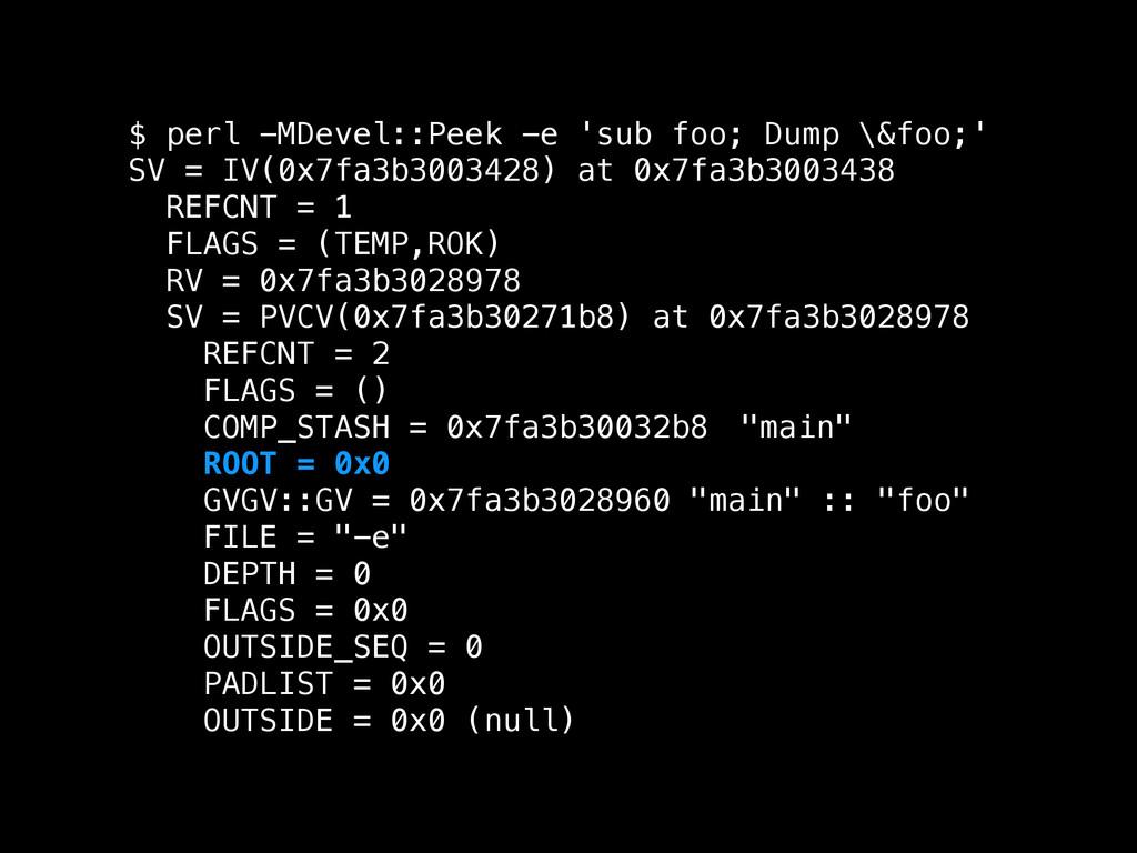 $ perl -MDevel::Peek -e 'sub foo; Dump \&foo;' ...