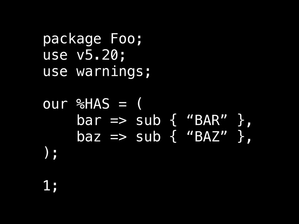 package Foo; use v5.20; use warnings; ! our %HA...