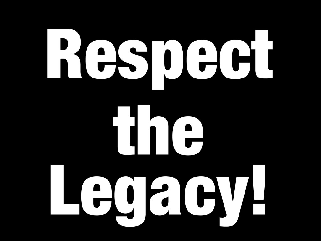 Respect the Legacy!