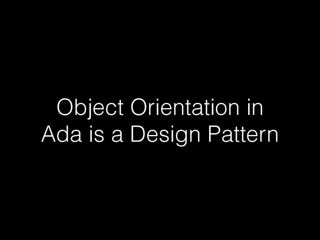 Object Orientation in Ada is a Design Pattern