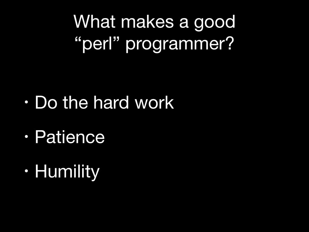 """What makes a good   """"perl"""" programmer? • Do the..."""