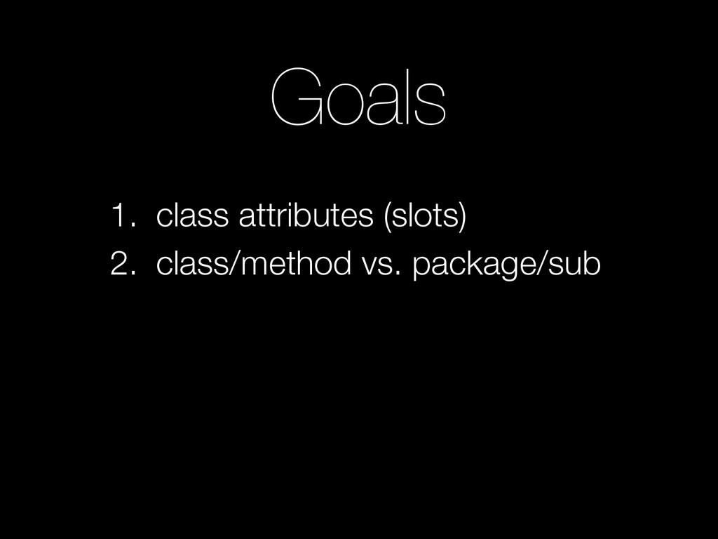 Goals 1. class attributes (slots) 2. class/meth...