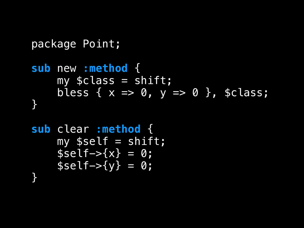 package Point; ! sub new :method { my $class = ...