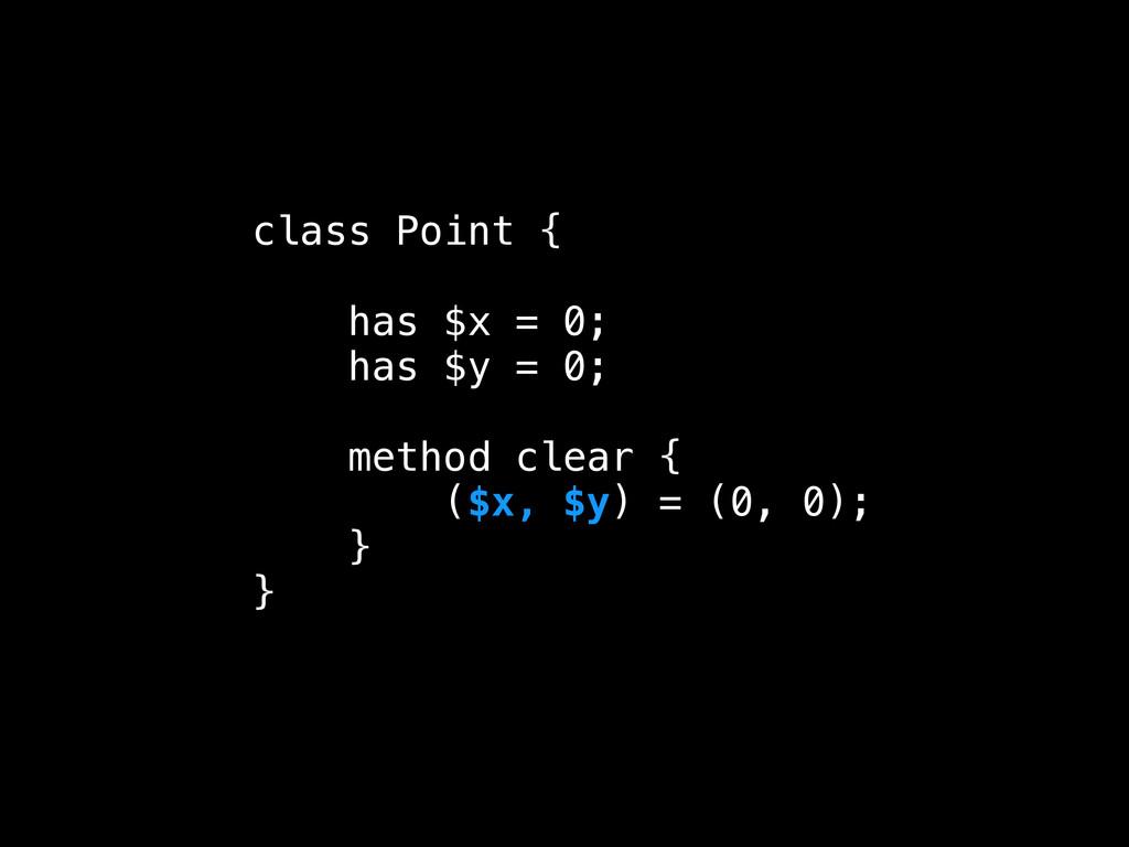 class Point { ! has $x = 0; has $y = 0; ! metho...