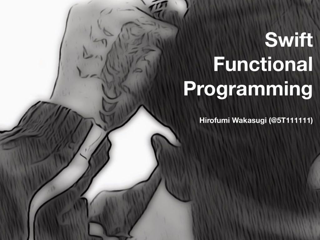 Swift Functional Programming Hirofumi Wakasugi ...